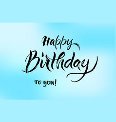 happy birthday texture lettering by brush happy vector image