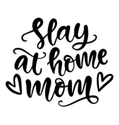 slay at home mom t shirt design lettering quote vector image