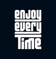 Enjoy every time stylish hand drawn typography vector