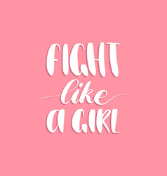 fight like a girl hand lettering print vector image