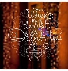 Cup and handwritten words When In Doubt Drink Tea vector image vector image