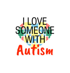 I love someone with autism quote lettering vector