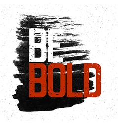 be bold vector image vector image