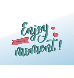 three dimensional lettering of enjoy every moment vector image vector image