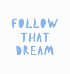 follow that dream vector image