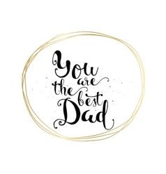 you are best dad inscription greeting card vector image