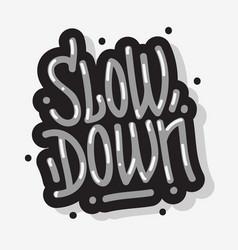 slow down motivational slogan lettering type vector image