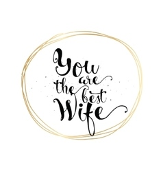 You are the wife inscription Greeting card with vector