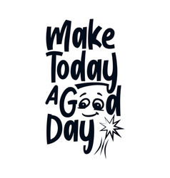 Make today a good day stylish hand drawn vector