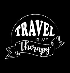 travel is my therapy typography vector image