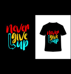 Never give up stylish hand drawn typography poster vector