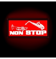 sign non-stop music with trumpet and saxophone vector image