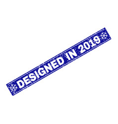 designed in 2019 grunge rectangle stamp seal with vector image