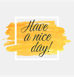 have a nice day lettering on watercolor stroke vector image vector image