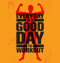 everyday is a good day to workout inspiring vector image