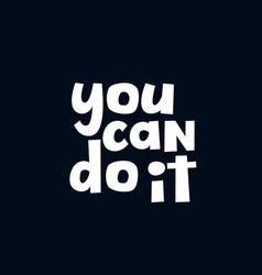 You can do it stylish hand drawn typography vector