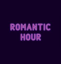 Neon inscription of romantic hour vector