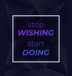 stop wishing start doing poster design vector image