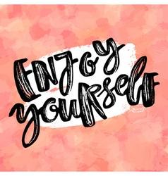 Enjoy yourself hand lettering ink drawn motivation vector