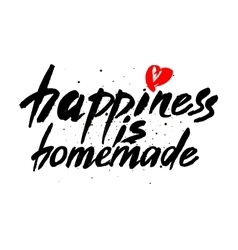 Happiness is homemade Inspirational quote about vector