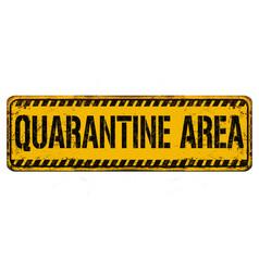 quarantine area vintage rusty metal sign vector image