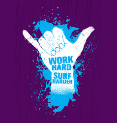 Work hard surf harder hang loose hand motivation vector