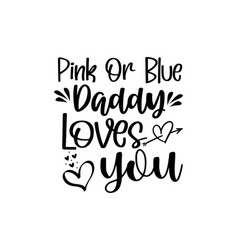 Pink or blue daddy loves you vector
