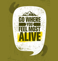 Go where you feel the most alive adventure vector