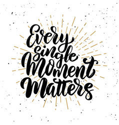 Every single moment matters hand drawn motivation vector