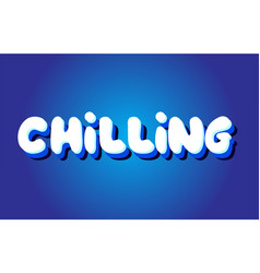 chilling text 3d blue white concept design logo vector image
