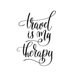 travel is my therapy inspirational quote about vector image