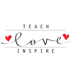 Teach love inspire hand lettering vector