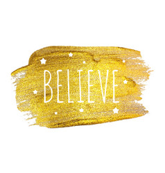 believe word with stars on golden brush pain vector image