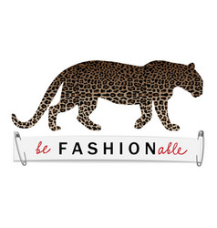 Be fashionable t-shirt print with leopard vector