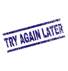 Scratched textured try again later stamp seal vector