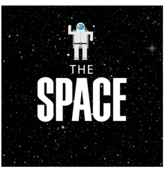 the space astronaut in space image vector image