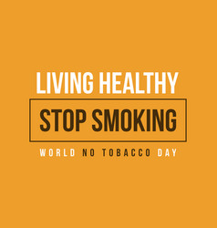 stop smoking no tobacco day background vector image