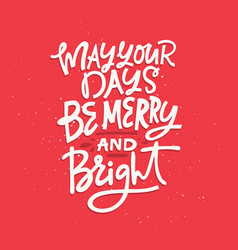 may your days be merry and bright vector image