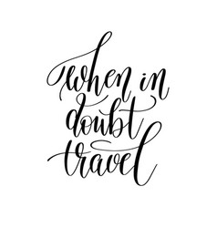 when in doubt travel inspirational quote about vector image