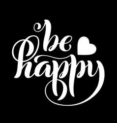 be happy modern calligraphy quote with handdrawn vector image