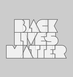 black lives matter modern typography on a flat vector image