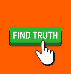 Hand mouse cursor clicks the find truth button vector