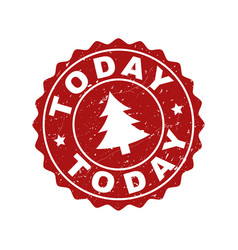 Today grunge stamp seal with fir-tree vector