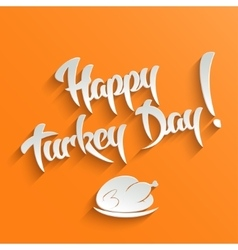 Happy Turkey Day - lettering Greeting Card vector image vector image