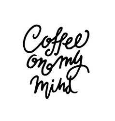 coffee on my mind vector image