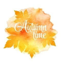 AUTUMN time and three leaves Watercolor vector image vector image