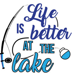Life is better at lake on white background vector