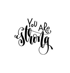 You are strong - hand lettering inscription vector