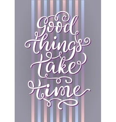 Good things take time vector image