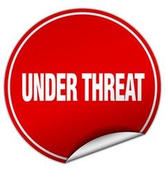 under threat round red sticker isolated on white vector image